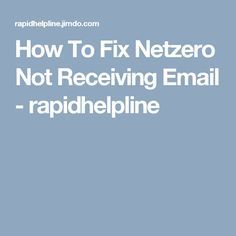 How To Fix Netzero Not Receiving Email - rapidhelpline Customer Support, Customer Service