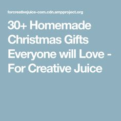30+ Homemade Christmas Gifts Everyone will Love - For Creative Juice