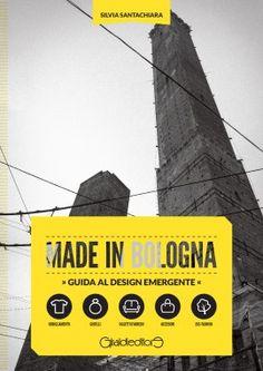 MADE IN BOLOGNA  » Guida al design emergente « Silvia Santachiara