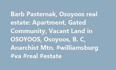 Barb Pasternak, Osoyoos real estate: Apartment, Gated Community, Vacant Land in OSOYOOS, Osoyoos, B. C, Anarchist Mtn. #williamsburg #va #real #estate http://real-estate.remmont.com/barb-pasternak-osoyoos-real-estate-apartment-gated-community-vacant-land-in-osoyoos-osoyoos-b-c-anarchist-mtn-williamsburg-va-real-estate/  #osoyoos real estate # 1-800-335-2606 112 6010 Maple, Palms by the Lake, OSOYOOS, BC [MLS #: 15811] VERY PRIVATE. Open concept main level unit in prestigious Palms On The…