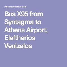 Bus X95 from Syntagma to Athens Airport, Eleftherios Venizelos