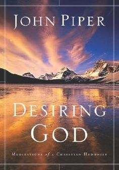 Desiring God by John Piper. The first John Piper book I read--- made me realize I was missing something.