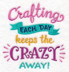 Crafting Each Day Keeps the Crazy Away design (M11380) from www.Emblibrary.com