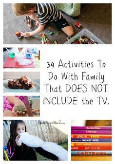 34 Activities To Do With the Family That DOES NOT INCLUDE the TV. pin Lots of fun and doable ideas here!