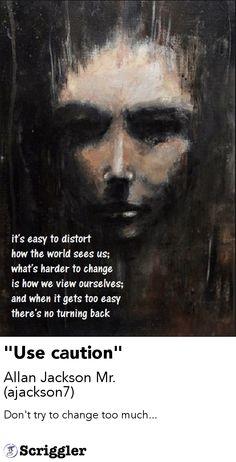 """Use caution"" by Allan Jackson Mr. (ajackson7) https://scriggler.com/detailPost/poetry/31641"