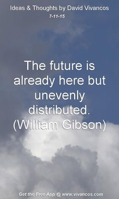 July 11th 2015 The future is already here but unevenly distributed. (William Gibson) https://www.youtube.com/watch?v=5uBlskRpumk