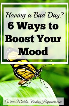 Having a Bad Day? 6 Ways to Boost Your Mood - Michele's Finding HappinessMichele's Finding Happiness