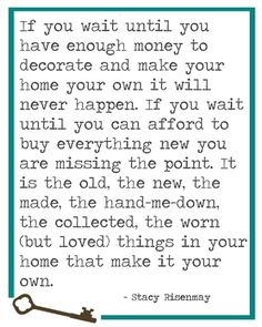 the old, the new, the worn, this is what makes your home your own.