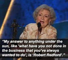 16 Most Outrageous Things Betty White Has Ever Said I am right there with you Betty!!!!!