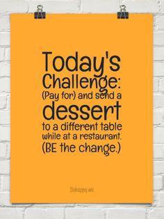 1-12-2015 - Today's challenge: (pay for) and send a dessert to a different table  while at a restaurant. #415499