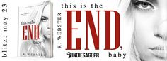 This is the End Baby  War & Peace #7 by K. WebsterPublication Date: May 23 2017Genres: Adult Contemporary Dark Romance  Purchase: Amazon | Amazon UK | Amazon CA | Amazon AUS | Nook | Apple | Kobo  This is the seventh and final book in the series. First six books must be read in order to fully understand this story line. THIS STORY IS A NOVELLA AND SHORTER THAN THE REST.  They say the king is the most powerful piece on the board. However they havent met me. This queen knows all the rules. She…