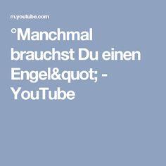 """°Manchmal brauchst Du einen Engel"""" - YouTube"""