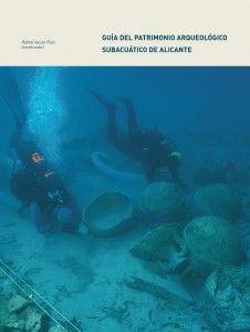 Guía del patrimonio arqueológico subacuático de Alicante / Rafael Azuar Ruiz (coordinador) ; José Lajara Martín, Omar Inglese Carreras, Roberto Ferrer Carrión Publicación Alicante : Museo Arqueológico de Alicante, 2013