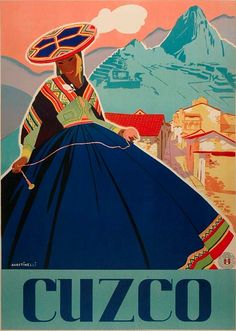 By Agostinelli, ca 1 9 4 7, Cuzco. #VintageTravel poster, Peru                                                                                                                                                                                 More
