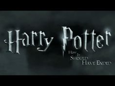 How Harry Potter Should Have Ended...hilarious...