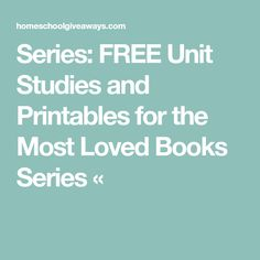 Series: FREE Unit Studies and Printables for the Most Loved Books Series «