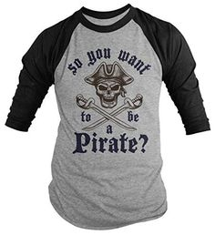 So.... You want to be a pirate? This pirate shirt features a large skull crossed swords and reads 'So you want to be a pirate?' This t-shirt is direct to garment printed using the latest technology, e