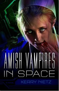 You know they exist.  After landing, they're rolling into your town with a horse-drawn carriage-carried-casket next! ~ Amish Vampires in Space.