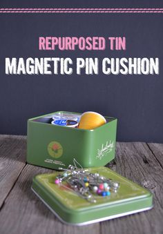 Turn a tin into a magnetic pin cushion- magnet is under the lid