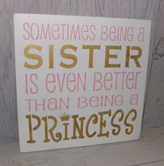 Sometimes Being A Sister Is Even Better Than Being A Princess -Sister Sign-Princess Sign-Girls Pink and Gold Bedroom-Princess Bedroom Decor- by SouthernXpressions on Etsy https://www.etsy.com/listing/466073905/sometimes-being-a-sister-is-even-better