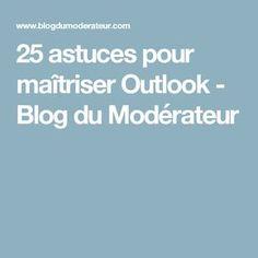 25 astuces pour maîtriser Outlook - Blog du Modérateur