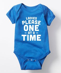 Take a look at this Royal Blue 'Ladies Please One At A Time' Bodysuit - Infant today!