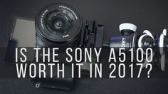 Is the Sony a5100 worth it in 2017?