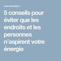 5 conseils pour éviter que les endroits et les personnes n'aspirent votre énergie