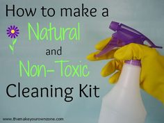 How To Make A Natural and Non-Toxic Cleaning Kit - 5 easy recipes to cover most cleaning chores