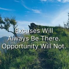 Motivation - Excuses will always be there. Opportunity will not.  direct sales motivation quote