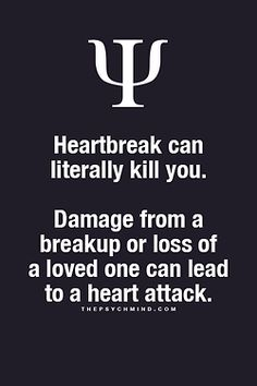 """kendradaycrockett:  thepsychmind:  Fun Psychology facts here!  This is true…A broken heart can truly lead to an """"actual break of the heart."""""""