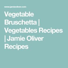 Vegetable Bruschetta | Vegetables Recipes | Jamie Oliver Recipes