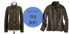 Save or Splurge?, Vol. 3: Field Jacket | Style On Target | j. crew