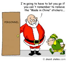 """""""I'm going to have to let you go if you can't remember to remove the 'Made in China' stickers..."""" From JustJobs: http://academy.justjobs.com/caption-contest-13/"""