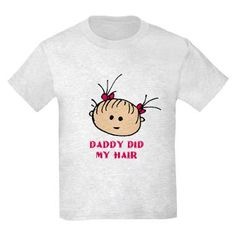Daddy did my hair Kids T-Shirt for $19.50