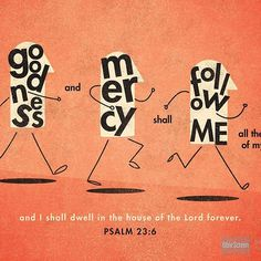 """""""Surely goodness and mercy shall follow me all the days of my life, and I shall dwell in the house of the Lord forever.""""—Psalm 23:6  Love this verse? Now our verse art is available to purchase! Click here: http://lgs.to/1M1fE3M to learn more!"""