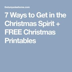 7 Ways to Get in the Christmas Spirit + FREE Christmas Printables
