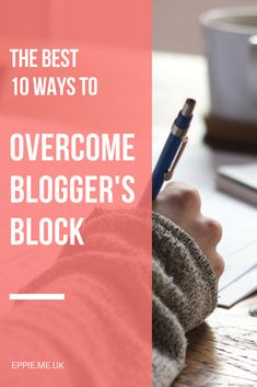 The best 10 ways to overcome blogger's block | writer's block | blogging tips | guide | how to | blog ideas