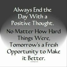 Always end the day with a positive thought life quotes quotes quotes and sayings image quotes positive quotes inspirational quotes