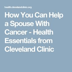 How You Can Help a Spouse With Cancer - Health Essentials from Cleveland Clinic
