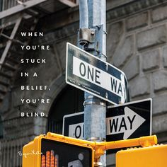 When you're stuck in a belief, you're blind. - Byron Katie