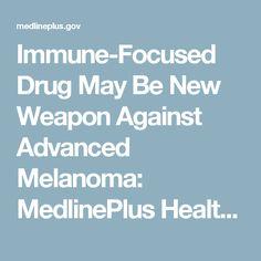 Immune-Focused Drug May Be New Weapon Against Advanced Melanoma: MedlinePlus Health News