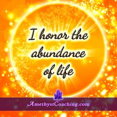 Today's Affirmation : I Honor the Abundance of Life. Visit us www.amethystcoaching.com Personal Coaching Site #affirmation #coaching Like Us on Facebook here:https://www.facebook.com/amethystcoaching?ref=hl