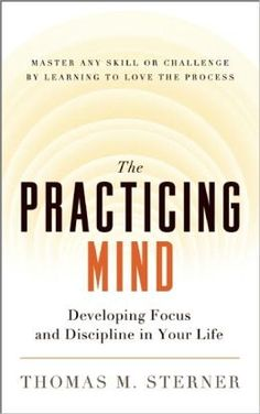 """According to Thomas M. Sterner, author of The Practicing Mind, the beginner's mind is about self-discipline and self-awareness. A powerful benefit is that """"it gives us patience with ourselves, with others, and with life itself."""""""