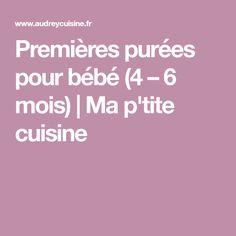 Premières purées pour bébé (4 – 6 mois) | Ma p'tite cuisine