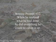 Writing Prompt #32: When he realised what he had done, he did everyting he could to cover it up.