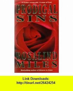 Prodigal Sins (9780747204121) Rosalind Miles , ISBN-10: 0747204128  , ISBN-13: 978-0747204121 ,  , tutorials , pdf , ebook , torrent , downloads , rapidshare , filesonic , hotfile , megaupload , fileserve