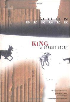 King: A Street Story: John Berger: 9780375705342: Amazon.com: Books