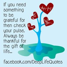 "‎‎""If you need something to be grateful for then check your pulse. Always be thankful for the gift of life."""