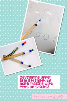 Develop upper arm strength by drawing on dry erase board with markers attached to paint sticks or rulers.